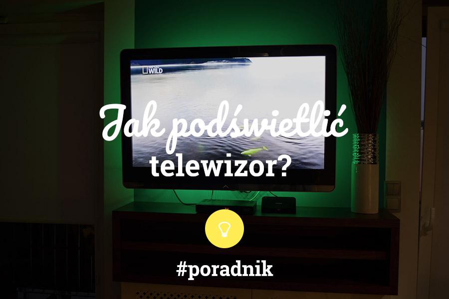 Jak podświetlić telewizor taśmą LED - poradnik - napis na tle zdjęcia telewizora włączonego na program przyrodniczy, telewizor jest podświetlony na zielono taśmą LED