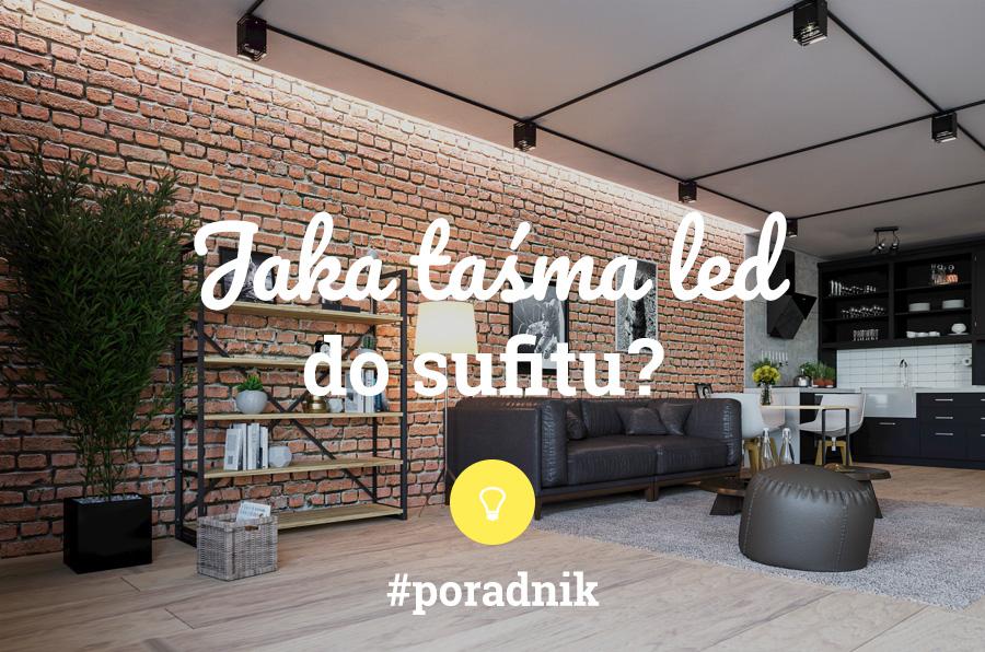 Jakie taśmy LED do podświetlenia sufitu - poradnik - napis na tle wizualizacji salonu w stylu industrialnym połączonym z nowoczesną kuchnią