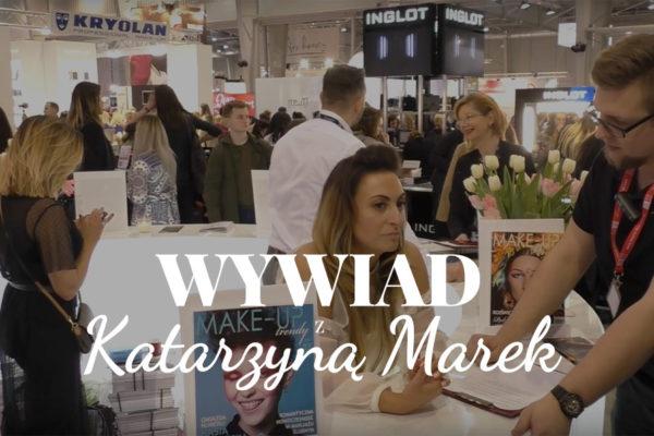 Wywiad z Katarzyną Marek - napis na tle ujęcia z filmu z rozmowy na targach Make Up Day 2017